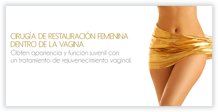 CIRUGIA DE RESTAURACION FEMENINA DENTRO DE LA VAGINA